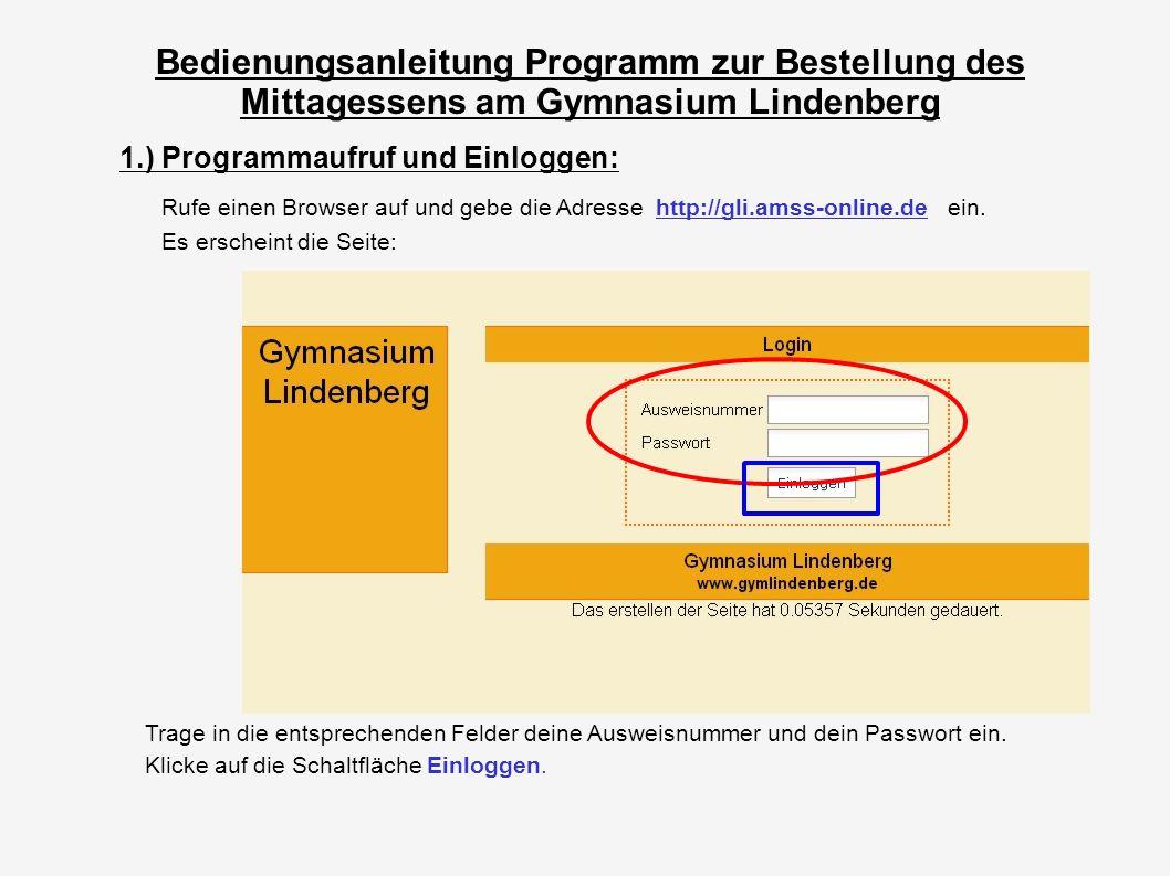 Bedienungsanleitung Programm zur Bestellung des Mittagessens am Gymnasium Lindenberg 1.) Programmaufruf und Einloggen: Rufe einen Browser auf und gebe