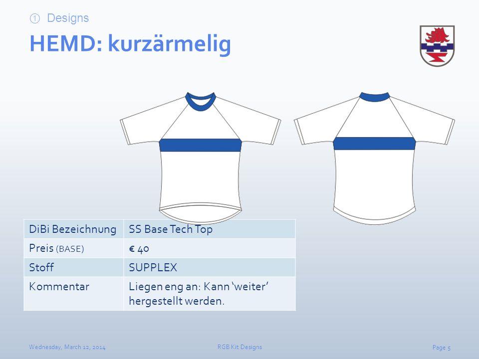 Page 5 Wednesday, March 12, 2014RGB Kit Designs DiBi BezeichnungSS Base Tech Top Preis (BASE) 40 StoffSUPPLEX KommentarLiegen eng an: Kann weiter herg