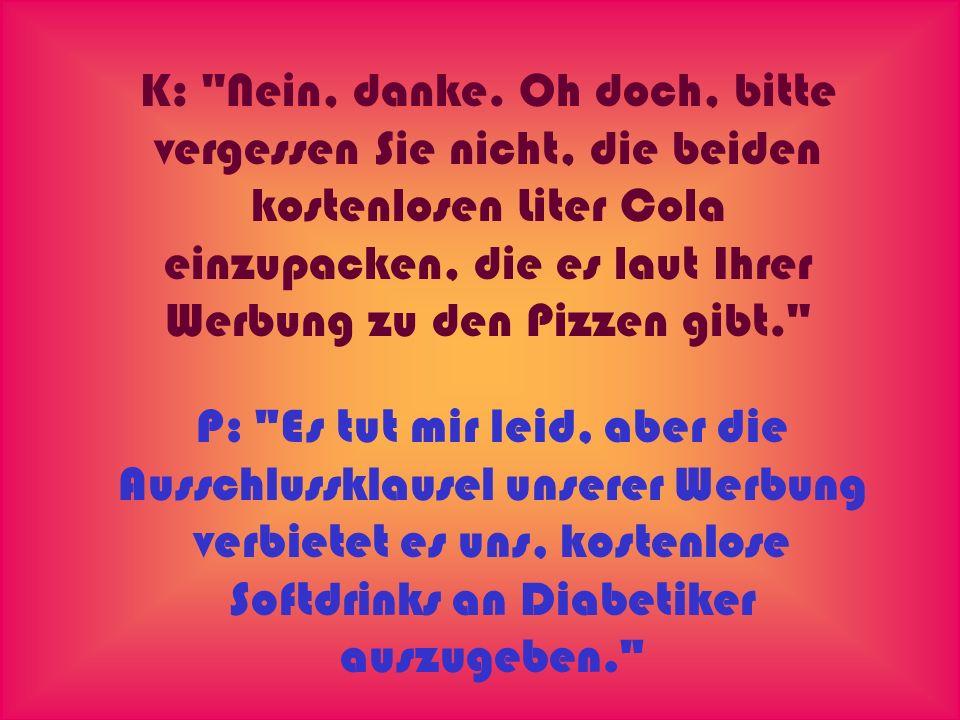 K: (sprachlos) P: