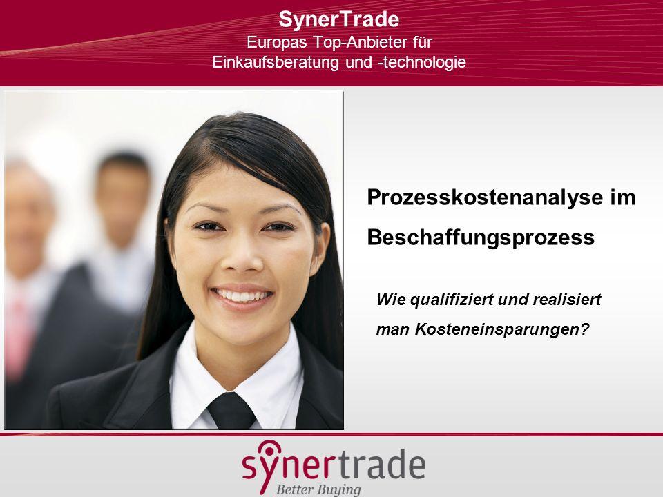 SynerTrade Europas Top-Anbieter für Einkaufsberatung und -technologie Prozesskostenanalyse im Beschaffungsprozess Wie qualifiziert und realisiert man Kosteneinsparungen?
