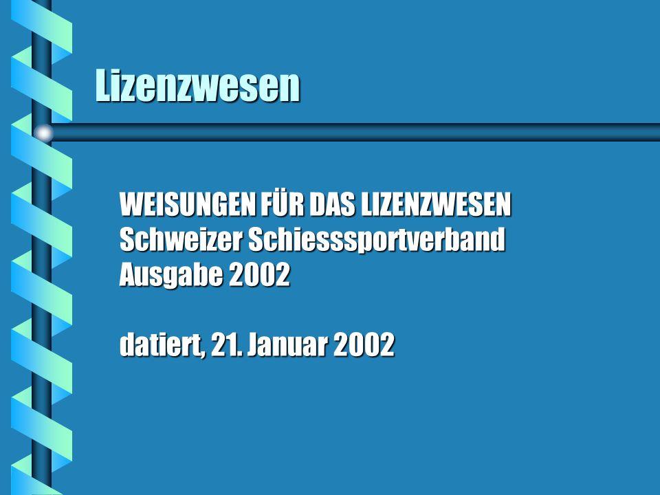 Lizenzwesen WEISUNGEN FÜR DAS LIZENZWESEN Schweizer Schiesssportverband Ausgabe 2002 datiert, 21. Januar 2002