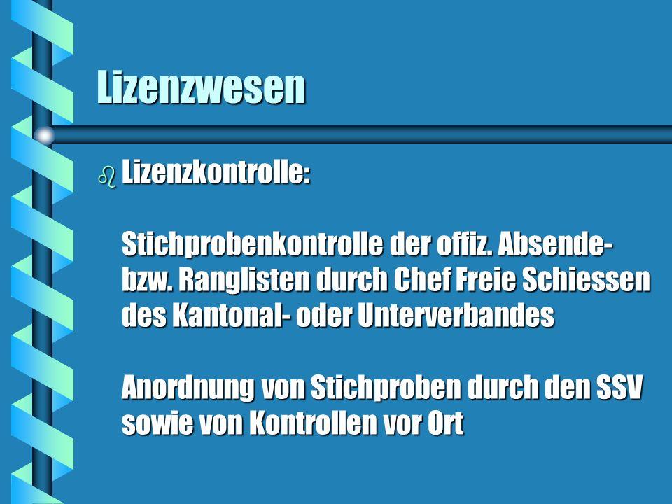 Lizenzwesen b Lizenzkontrolle: Stichprobenkontrolle der offiz. Absende- bzw. Ranglisten durch Chef Freie Schiessen des Kantonal- oder Unterverbandes A