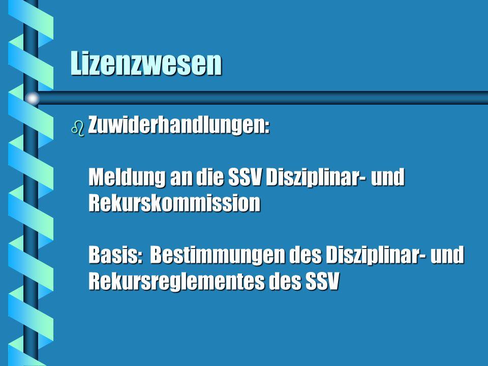 Lizenzwesen b Zuwiderhandlungen: Meldung an die SSV Disziplinar- und Rekurskommission Basis: Bestimmungen des Disziplinar- und Rekursreglementes des S