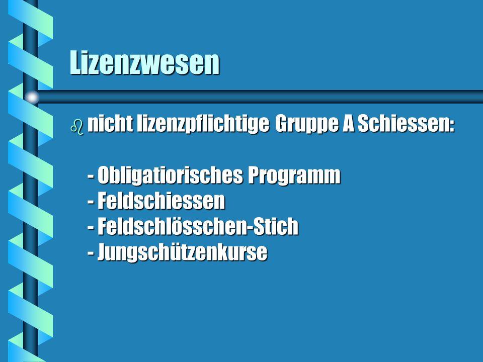Lizenzwesen b nicht lizenzpflichtige Gruppe A Schiessen: - Obligatiorisches Programm - Feldschiessen - Feldschlösschen-Stich - Jungschützenkurse