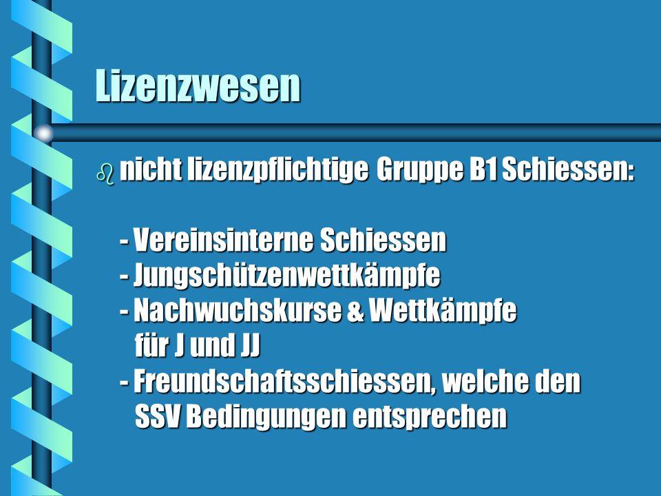 Lizenzwesen b nicht lizenzpflichtige Gruppe B1 Schiessen: - Vereinsinterne Schiessen - Jungschützenwettkämpfe - Nachwuchskurse & Wettkämpfe für J und