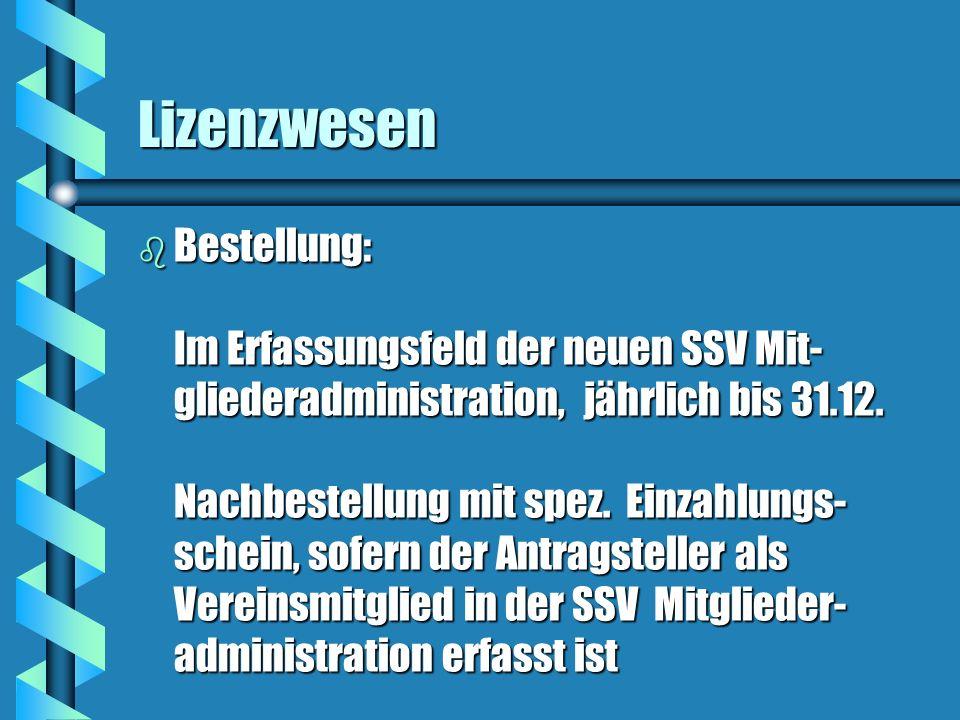 Lizenzwesen b Bestellung: Im Erfassungsfeld der neuen SSV Mit- gliederadministration, jährlich bis 31.12. Nachbestellung mit spez. Einzahlungs- schein