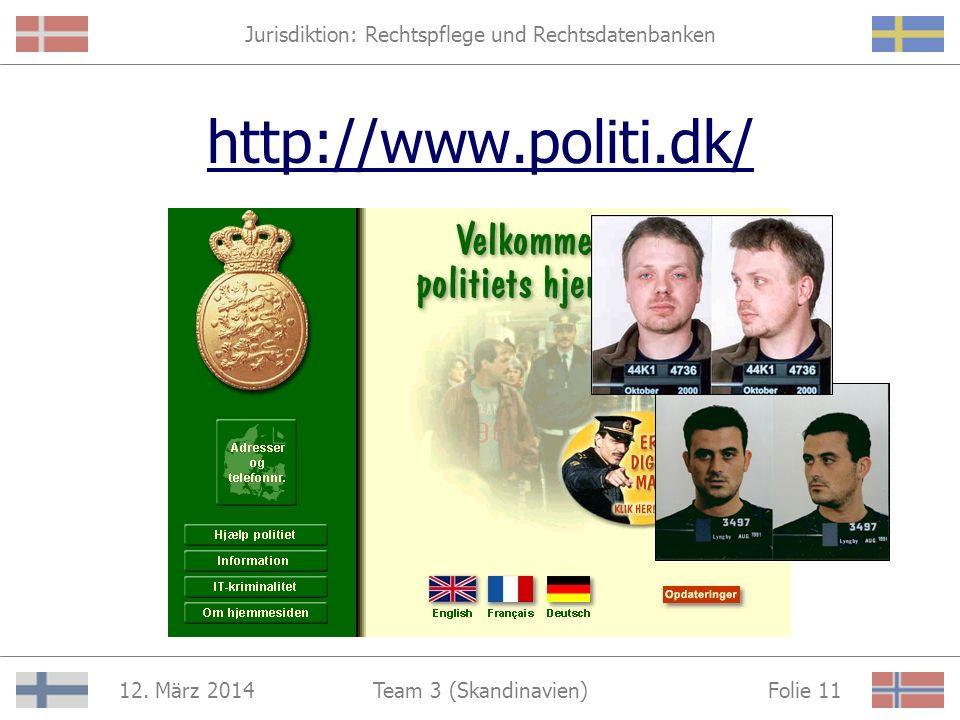 Jurisdiktion: Rechtspflege und Rechtsdatenbanken 12. März 2014 Folie 10Team 3 (Skandinavien) http://www.justitsministeriet.dk