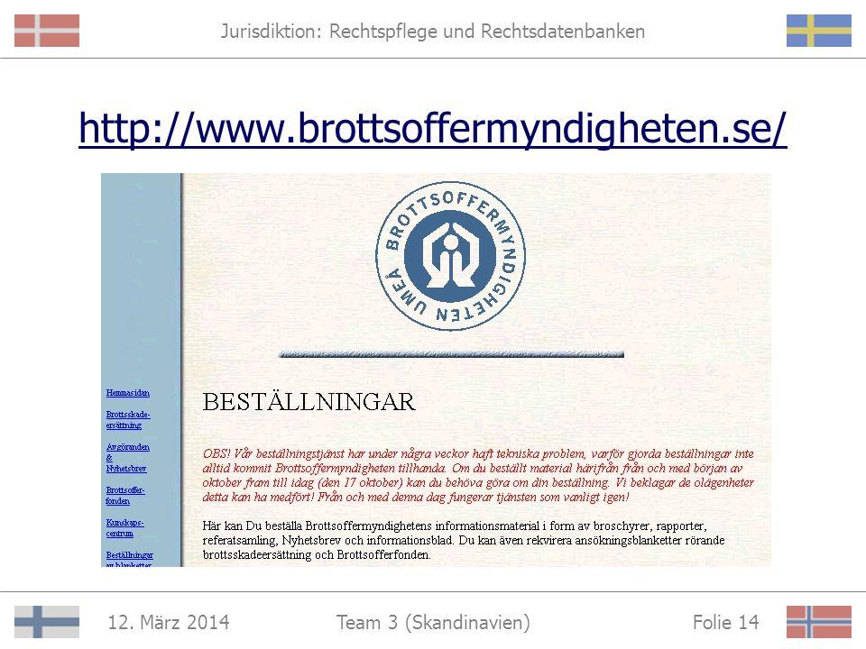 Jurisdiktion: Rechtspflege und Rechtsdatenbanken 12. März 2014 Folie 13Team 3 (Skandinavien) Kommunikation Ansprechpartner häufig mit E-Mail Adresse A
