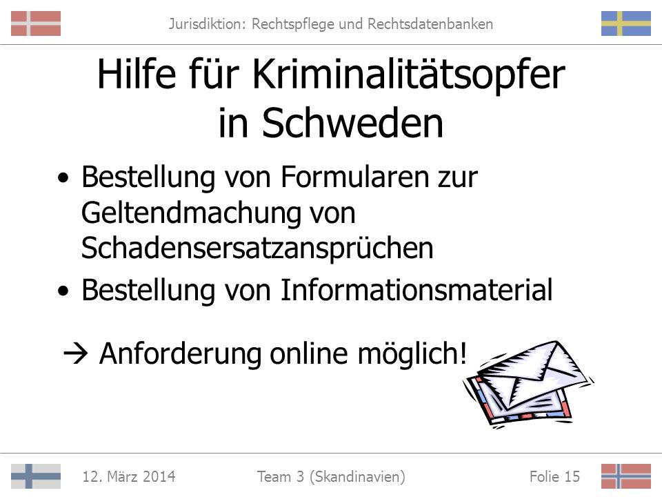 Jurisdiktion: Rechtspflege und Rechtsdatenbanken 12. März 2014 Folie 14Team 3 (Skandinavien) http://www.brottsoffermyndigheten.se/