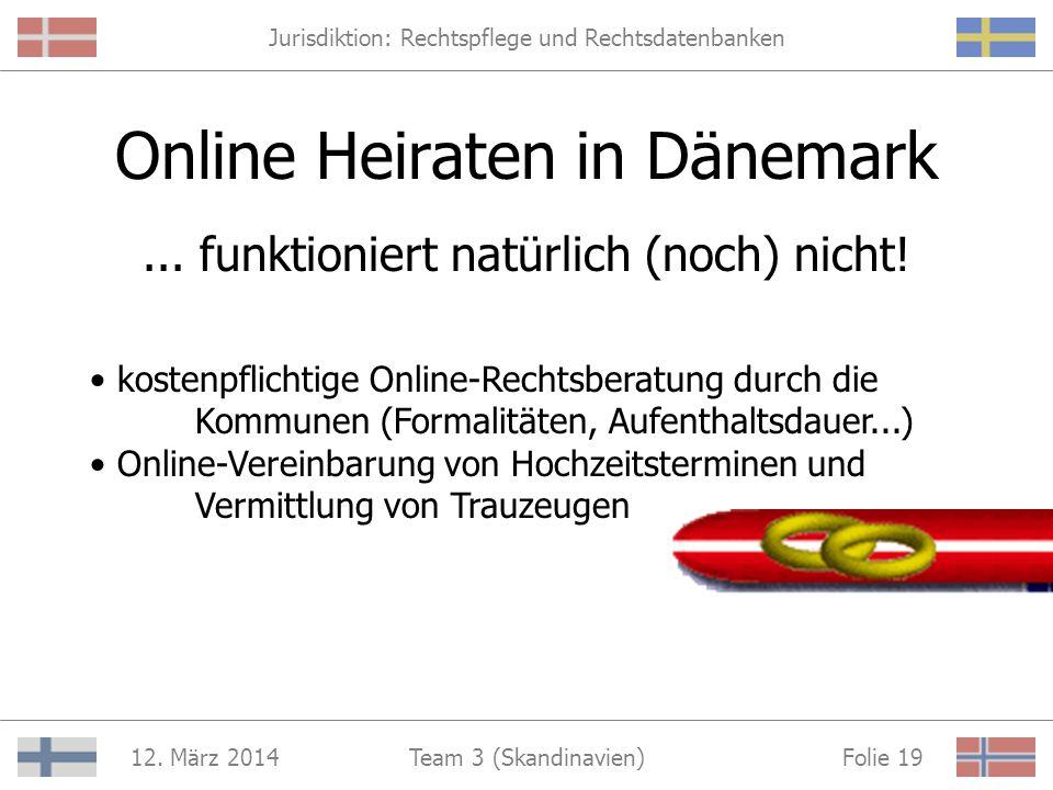 Jurisdiktion: Rechtspflege und Rechtsdatenbanken 12. März 2014 Folie 18Team 3 (Skandinavien) http://www.heiraten-online.de/