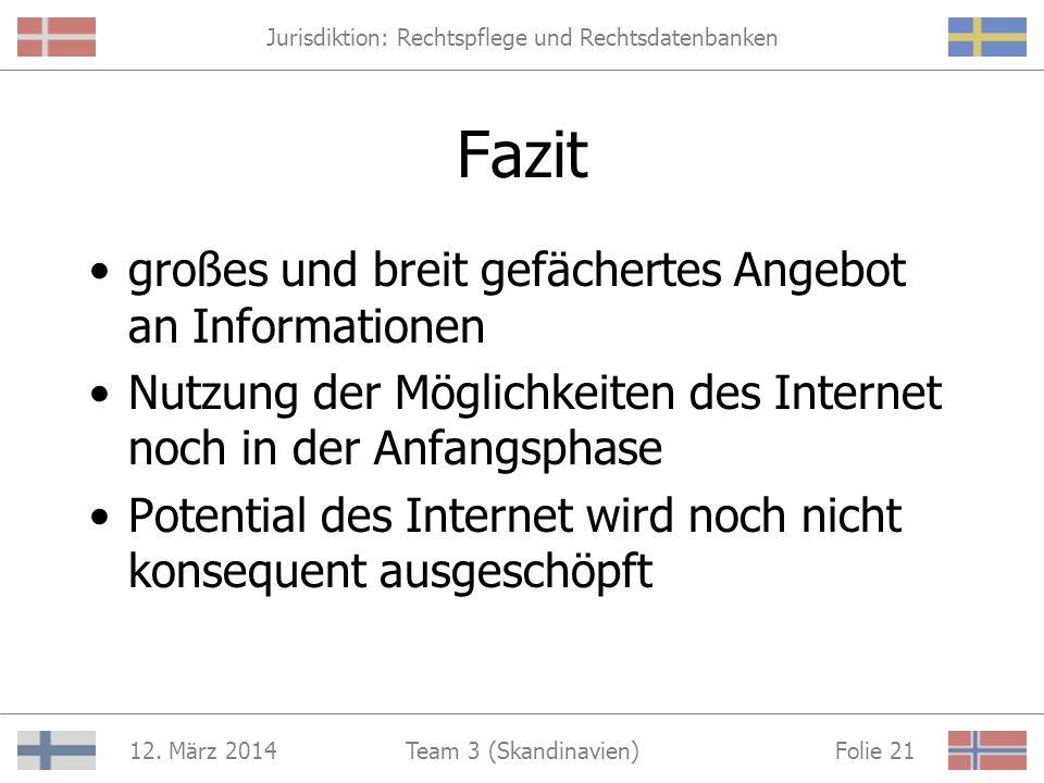Jurisdiktion: Rechtspflege und Rechtsdatenbanken 12. März 2014 Folie 20Team 3 (Skandinavien) Partizipation Online – Formulare: Anzeigenerstattung, Mah