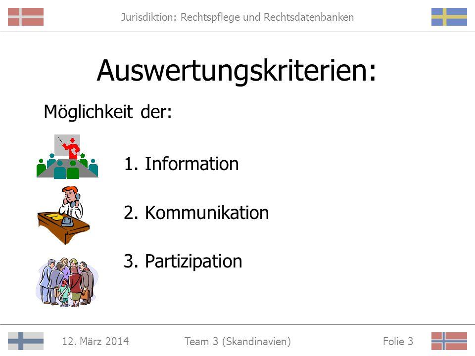 Jurisdiktion: Rechtspflege und Rechtsdatenbanken 12. März 2014 Folie 2Team 3 (Skandinavien) Jurisdiktion: Rechtspflege und Rechtsdatenbanken Wintersem