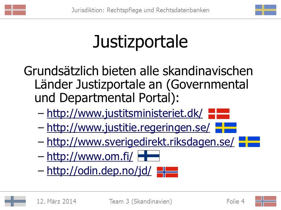 Jurisdiktion: Rechtspflege und Rechtsdatenbanken 12. März 2014 Folie 3Team 3 (Skandinavien) Auswertungskriterien: 1. Information 2. Kommunikation 3. P