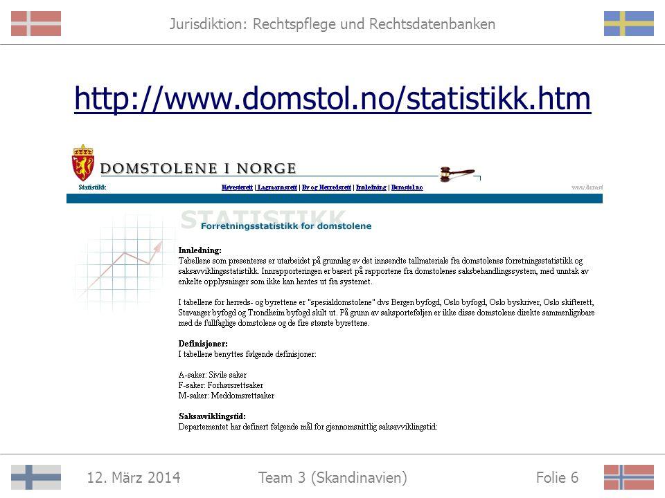 Jurisdiktion: Rechtspflege und Rechtsdatenbanken 12. März 2014 Folie 5Team 3 (Skandinavien) Information Gesetzgebungsverfahren Gesetzestexte Rechtswes
