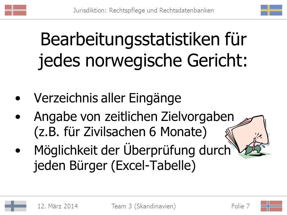 Jurisdiktion: Rechtspflege und Rechtsdatenbanken 12. März 2014 Folie 6Team 3 (Skandinavien) http://www.domstol.no/statistikk.htm