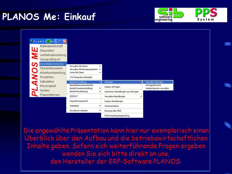 PLANOS Me: Einkauf Wareneingangsverwaltung Mehrlagerverwaltung (FIFO, Chargenverarbeitung) Verarbeitung von Sperrlager-/Qualitätskontrolllager Mengenm