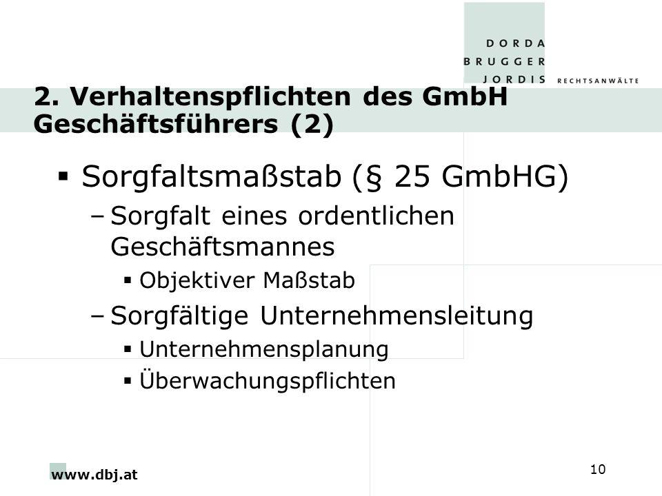 www.dbj.at 10 2. Verhaltenspflichten des GmbH Geschäftsführers (2) Sorgfaltsmaßstab (§ 25 GmbHG) –Sorgfalt eines ordentlichen Geschäftsmannes Objektiv