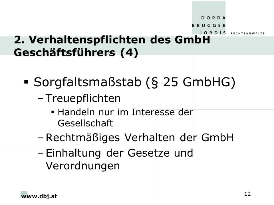 www.dbj.at 12 2. Verhaltenspflichten des GmbH Geschäftsführers (4) Sorgfaltsmaßstab (§ 25 GmbHG) –Treuepflichten Handeln nur im Interesse der Gesellsc
