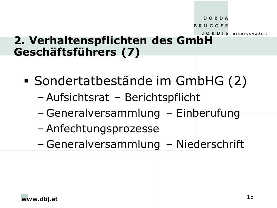 www.dbj.at 15 2. Verhaltenspflichten des GmbH Geschäftsführers (7) Sondertatbestände im GmbHG (2) –Aufsichtsrat – Berichtspflicht –Generalversammlung