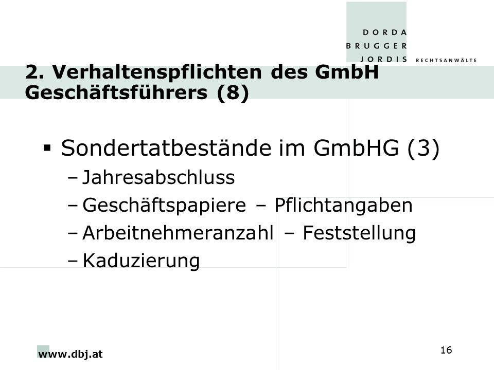 www.dbj.at 16 2. Verhaltenspflichten des GmbH Geschäftsführers (8) Sondertatbestände im GmbHG (3) –Jahresabschluss –Geschäftspapiere – Pflichtangaben