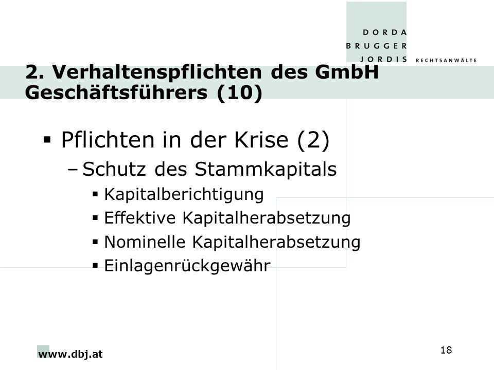 www.dbj.at 18 2. Verhaltenspflichten des GmbH Geschäftsführers (10) Pflichten in der Krise (2) –Schutz des Stammkapitals Kapitalberichtigung Effektive