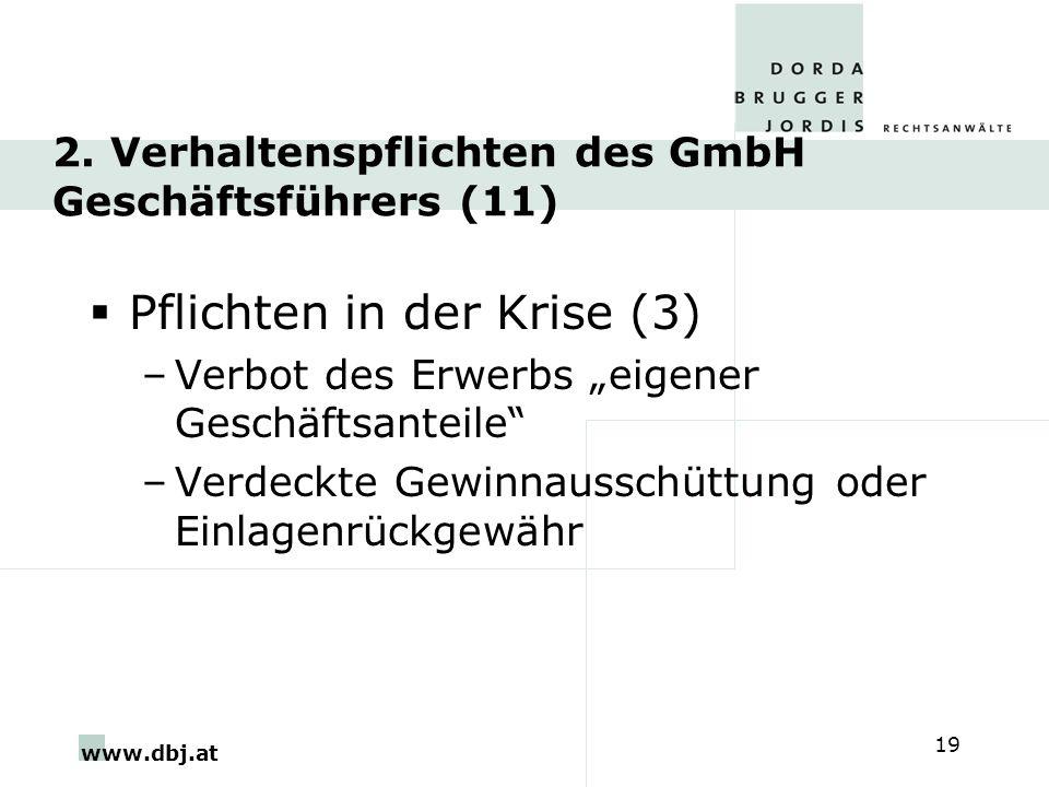 www.dbj.at 19 2. Verhaltenspflichten des GmbH Geschäftsführers (11) Pflichten in der Krise (3) –Verbot des Erwerbs eigener Geschäftsanteile –Verdeckte