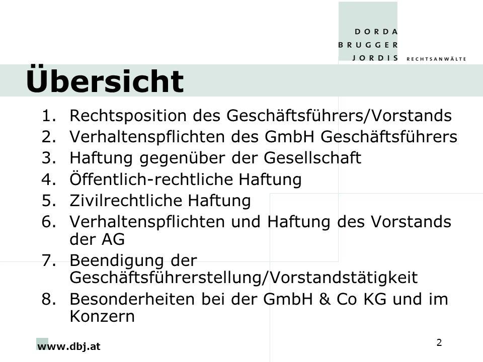 www.dbj.at 2 Übersicht 1.Rechtsposition des Geschäftsführers/Vorstands 2.Verhaltenspflichten des GmbH Geschäftsführers 3.Haftung gegenüber der Gesells