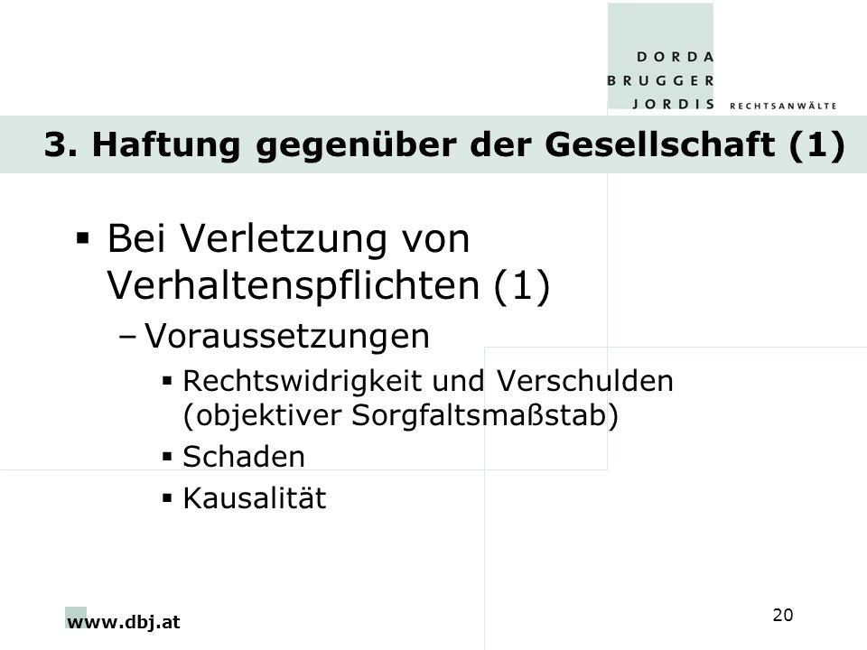 www.dbj.at 20 3. Haftung gegenüber der Gesellschaft (1) Bei Verletzung von Verhaltenspflichten (1) –Voraussetzungen Rechtswidrigkeit und Verschulden (