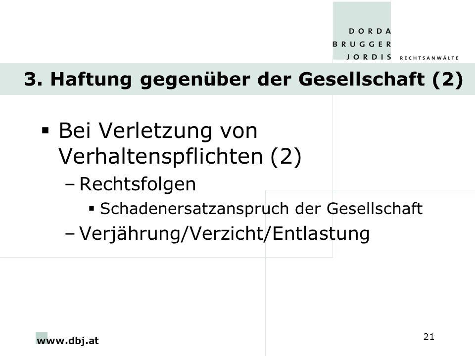 www.dbj.at 21 3. Haftung gegenüber der Gesellschaft (2) Bei Verletzung von Verhaltenspflichten (2) –Rechtsfolgen Schadenersatzanspruch der Gesellschaf