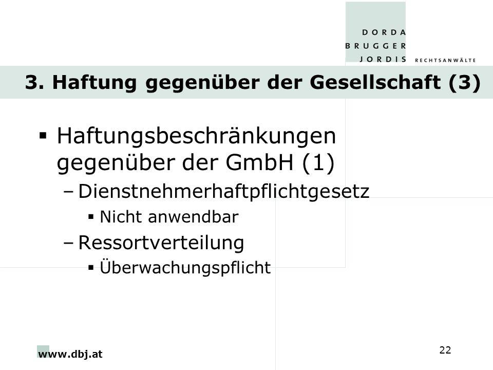 www.dbj.at 22 3. Haftung gegenüber der Gesellschaft (3) Haftungsbeschränkungen gegenüber der GmbH (1) –Dienstnehmerhaftpflichtgesetz Nicht anwendbar –