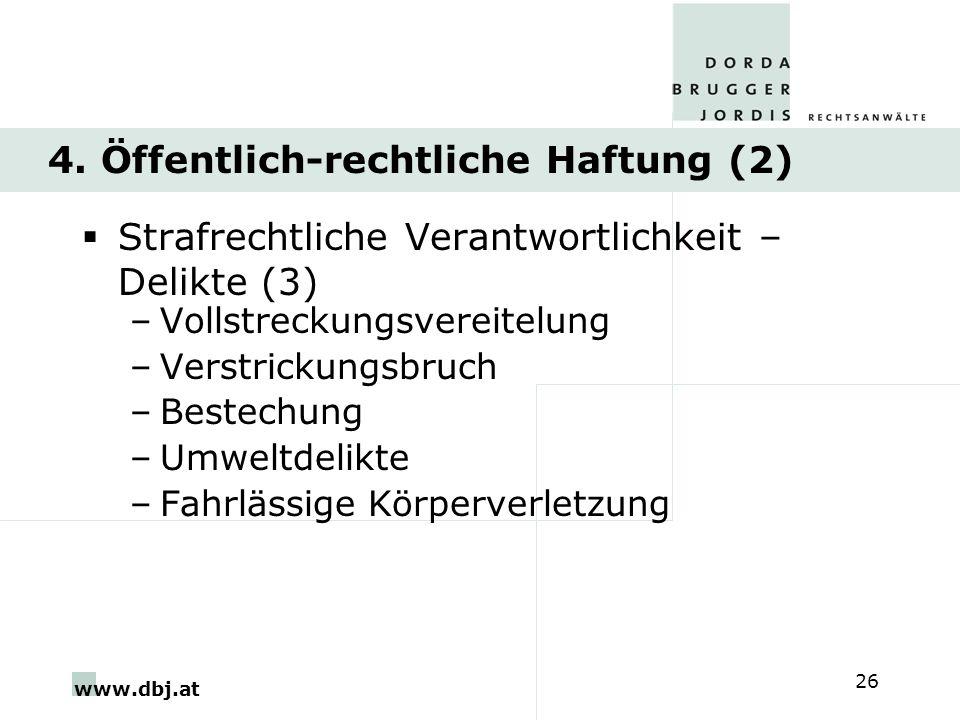www.dbj.at 26 4. Öffentlich-rechtliche Haftung (2) Strafrechtliche Verantwortlichkeit – Delikte (3) –Vollstreckungsvereitelung –Verstrickungsbruch –Be