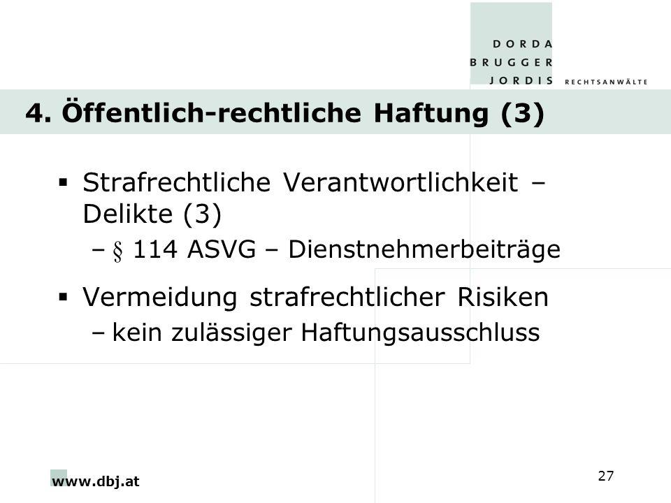 www.dbj.at 27 4. Öffentlich-rechtliche Haftung (3) Strafrechtliche Verantwortlichkeit – Delikte (3) –§ 114 ASVG – Dienstnehmerbeiträge Vermeidung stra