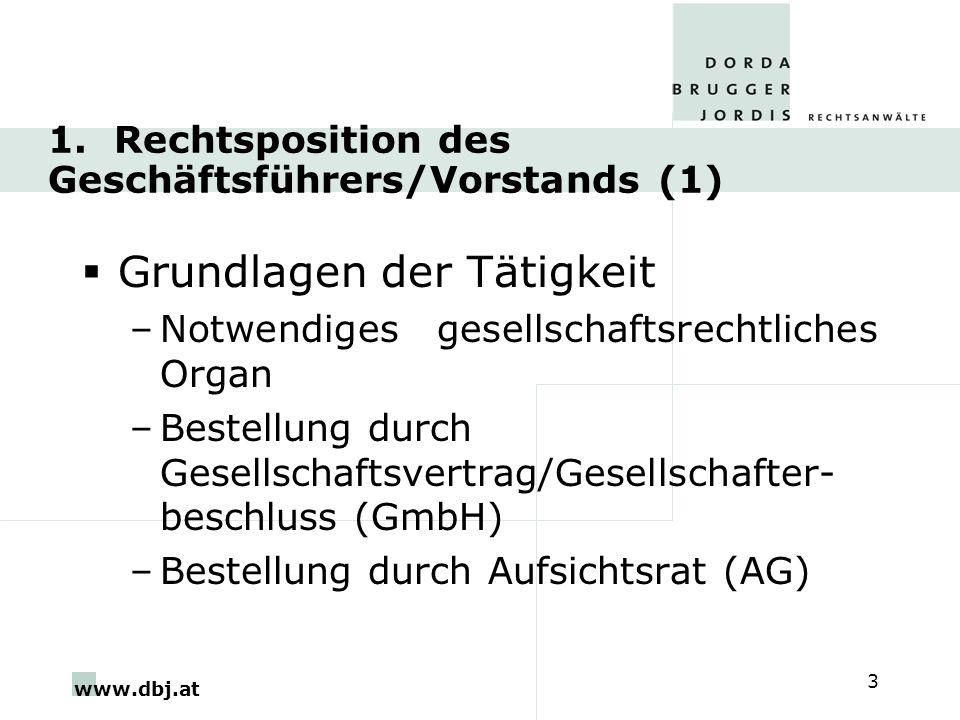 www.dbj.at 3 1. Rechtsposition des Geschäftsführers/Vorstands (1) Grundlagen der Tätigkeit –Notwendiges gesellschaftsrechtliches Organ –Bestellung dur