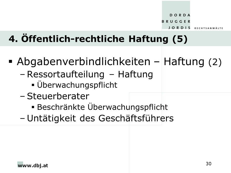 www.dbj.at 30 4. Öffentlich-rechtliche Haftung (5) Abgabenverbindlichkeiten – Haftung (2) –Ressortaufteilung – Haftung Überwachungspflicht –Steuerbera