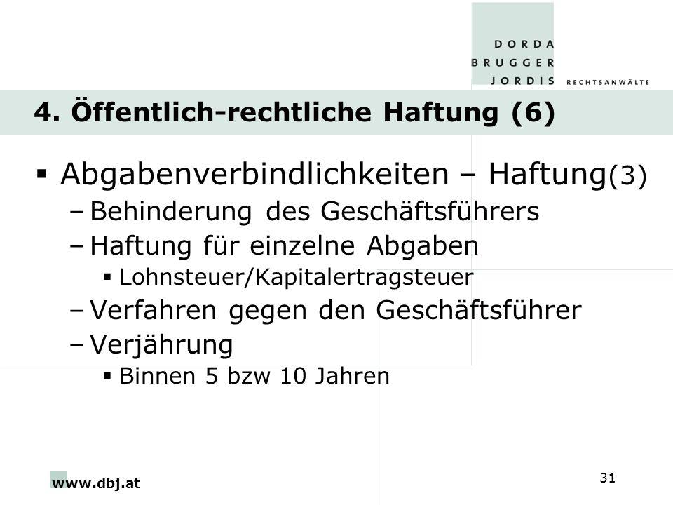 www.dbj.at 31 4. Öffentlich-rechtliche Haftung (6) Abgabenverbindlichkeiten – Haftung (3) –Behinderung des Geschäftsführers –Haftung für einzelne Abga