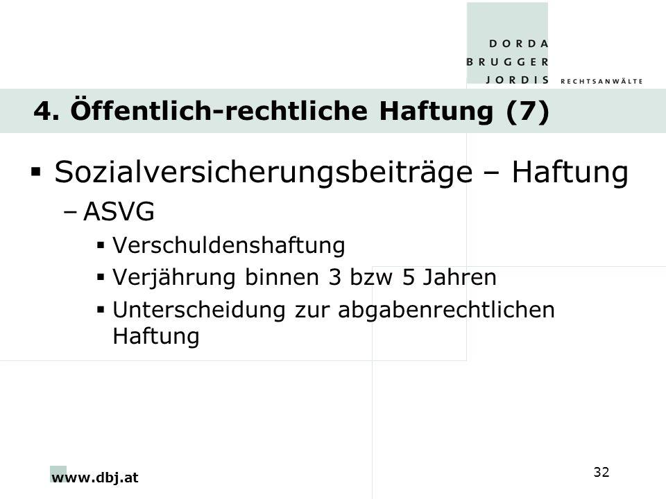 www.dbj.at 32 4. Öffentlich-rechtliche Haftung (7) Sozialversicherungsbeiträge – Haftung –ASVG Verschuldenshaftung Verjährung binnen 3 bzw 5 Jahren Un