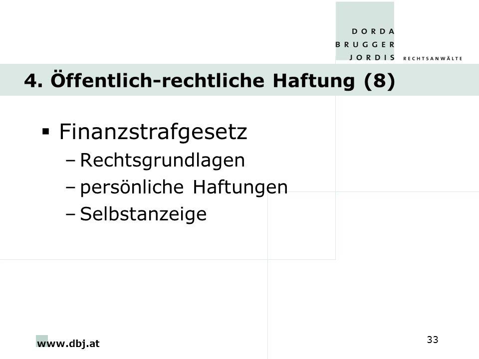 www.dbj.at 33 4. Öffentlich-rechtliche Haftung (8) Finanzstrafgesetz –Rechtsgrundlagen –persönliche Haftungen –Selbstanzeige