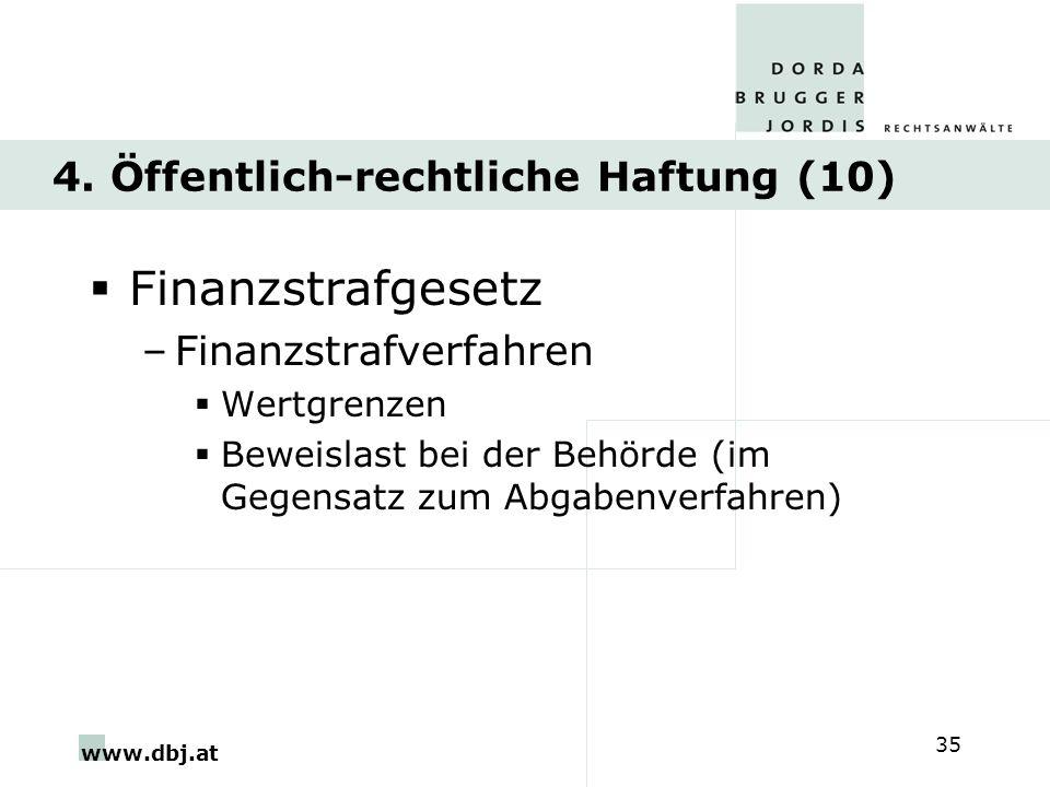 www.dbj.at 35 4. Öffentlich-rechtliche Haftung (10) Finanzstrafgesetz –Finanzstrafverfahren Wertgrenzen Beweislast bei der Behörde (im Gegensatz zum A