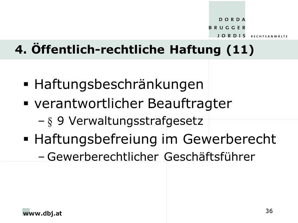 www.dbj.at 36 4. Öffentlich-rechtliche Haftung (11) Haftungsbeschränkungen verantwortlicher Beauftragter –§ 9 Verwaltungsstrafgesetz Haftungsbefreiung