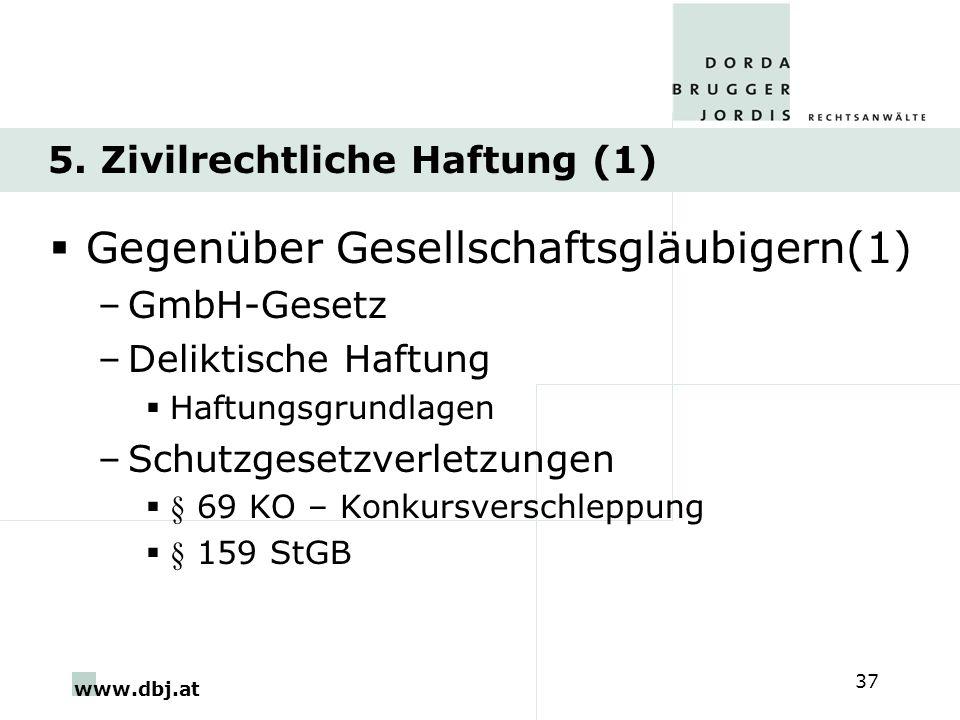 www.dbj.at 37 5. Zivilrechtliche Haftung (1) Gegenüber Gesellschaftsgläubigern(1) –GmbH-Gesetz –Deliktische Haftung Haftungsgrundlagen –Schutzgesetzve