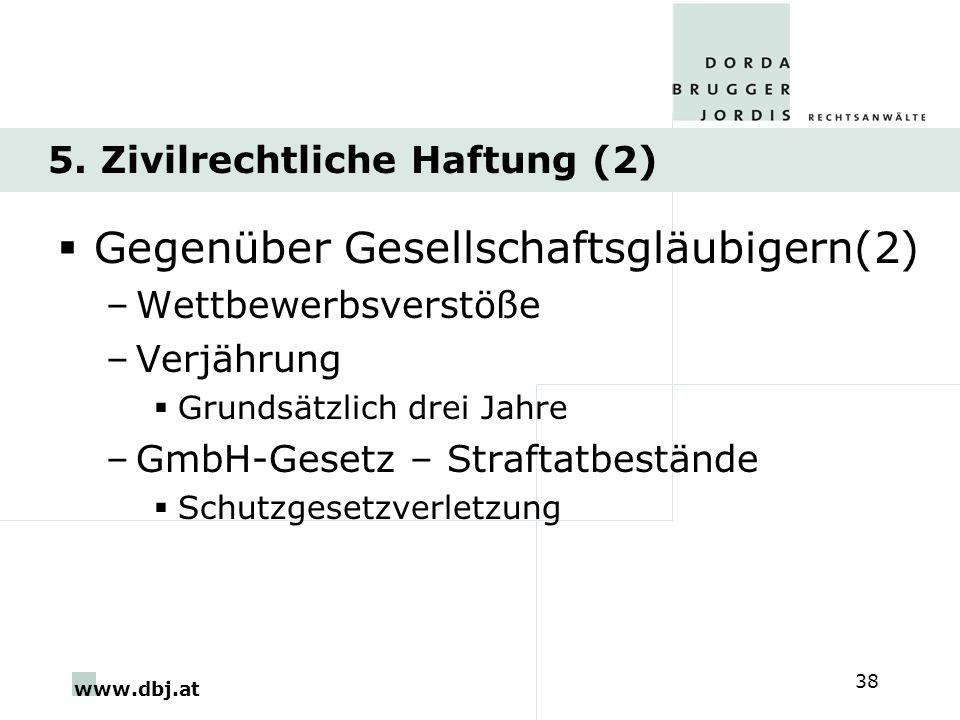 www.dbj.at 38 5. Zivilrechtliche Haftung (2) Gegenüber Gesellschaftsgläubigern(2) –Wettbewerbsverstöße –Verjährung Grundsätzlich drei Jahre –GmbH-Gese
