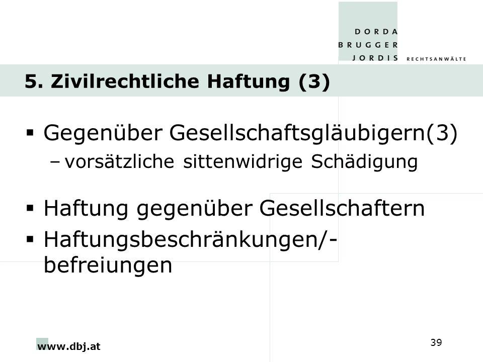www.dbj.at 39 5. Zivilrechtliche Haftung (3) Gegenüber Gesellschaftsgläubigern(3) –vorsätzliche sittenwidrige Schädigung Haftung gegenüber Gesellschaf