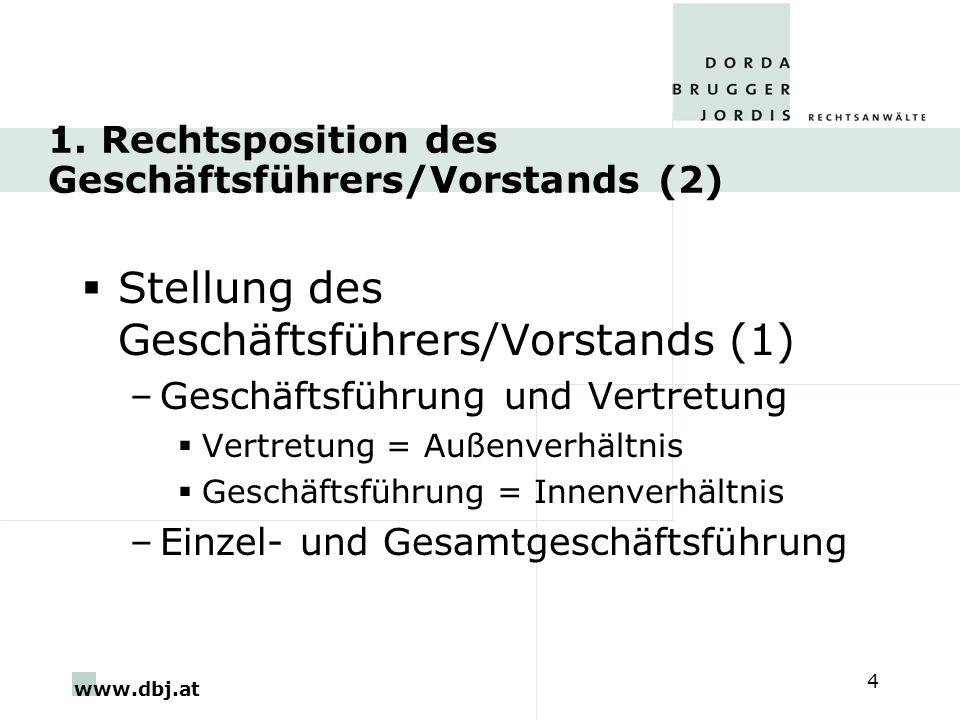 www.dbj.at 4 1. Rechtsposition des Geschäftsführers/Vorstands (2) Stellung des Geschäftsführers/Vorstands (1) –Geschäftsführung und Vertretung Vertret