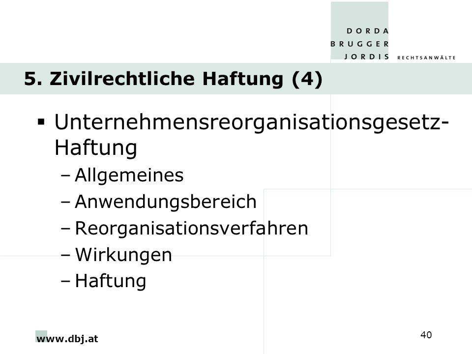 www.dbj.at 40 5. Zivilrechtliche Haftung (4) Unternehmensreorganisationsgesetz- Haftung –Allgemeines –Anwendungsbereich –Reorganisationsverfahren –Wir