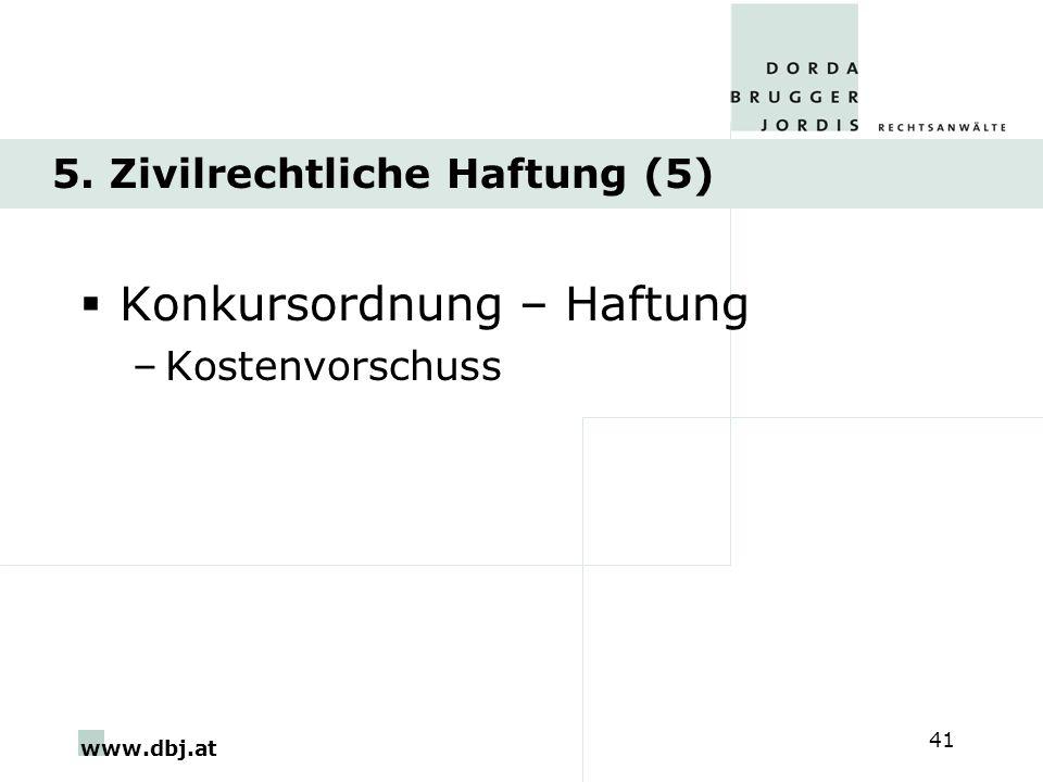 www.dbj.at 41 5. Zivilrechtliche Haftung (5) Konkursordnung – Haftung –Kostenvorschuss