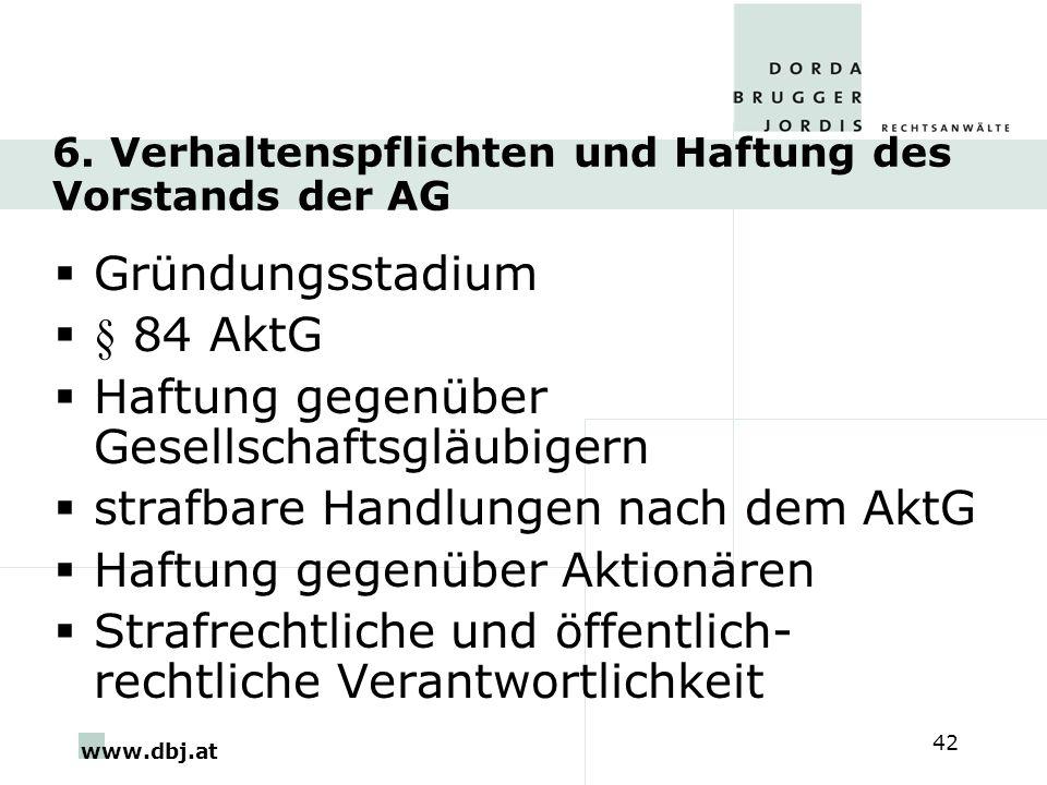 www.dbj.at 42 6. Verhaltenspflichten und Haftung des Vorstands der AG Gründungsstadium § 84 AktG Haftung gegenüber Gesellschaftsgläubigern strafbare H