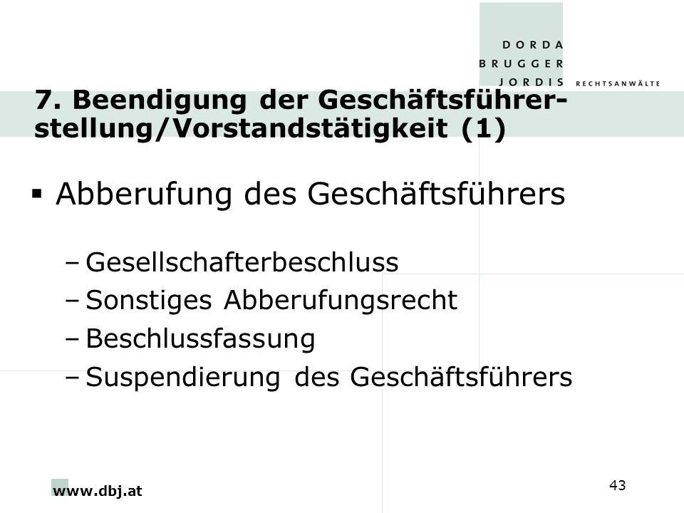 www.dbj.at 43 7. Beendigung der Geschäftsführer- stellung/Vorstandstätigkeit (1) Abberufung des Geschäftsführers –Gesellschafterbeschluss –Sonstiges A