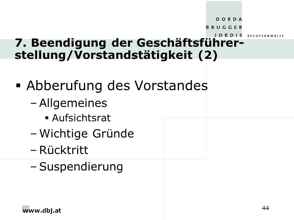www.dbj.at 44 7. Beendigung der Geschäftsführer- stellung/Vorstandstätigkeit (2) Abberufung des Vorstandes –Allgemeines Aufsichtsrat –Wichtige Gründe
