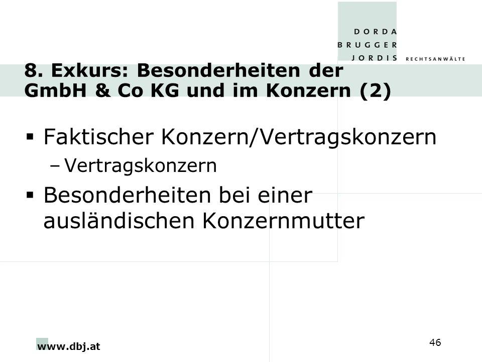 www.dbj.at 46 8. Exkurs: Besonderheiten der GmbH & Co KG und im Konzern (2) Faktischer Konzern/Vertragskonzern –Vertragskonzern Besonderheiten bei ein