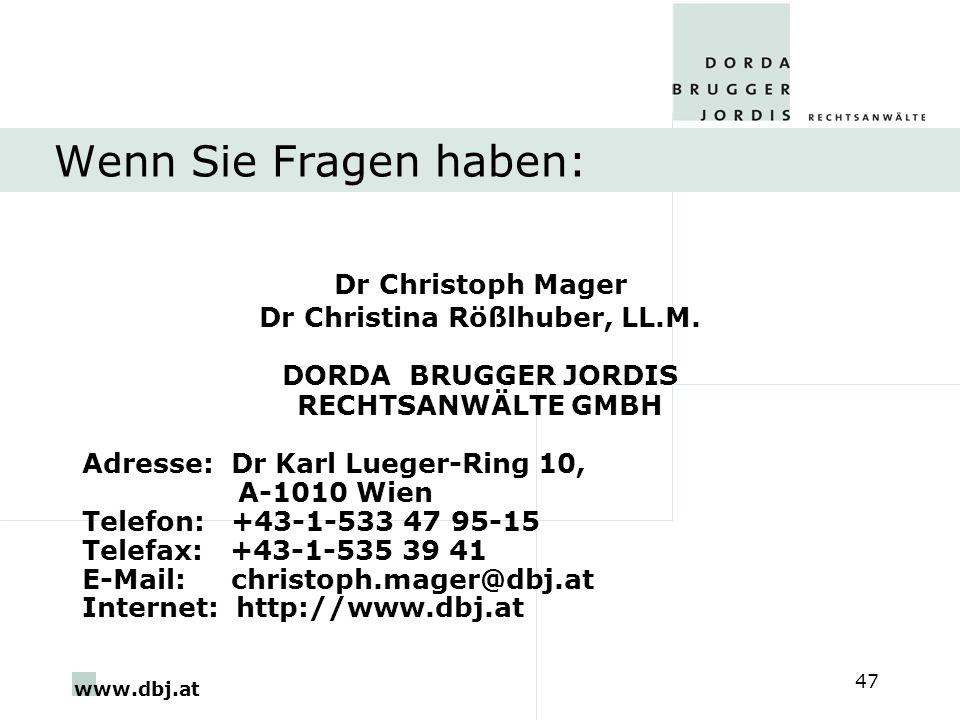 www.dbj.at 47 Wenn Sie Fragen haben: Dr Christoph Mager Dr Christina Rößlhuber, LL.M. DORDA BRUGGER JORDIS RECHTSANWÄLTE GMBH Adresse: Dr Karl Lueger-